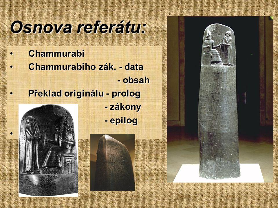 Osnova referátu: ChammurabiChammurabi Chammurabiho zák. - dataChammurabiho zák. - data - obsah - obsah Překlad originálu - prologPřeklad originálu - p