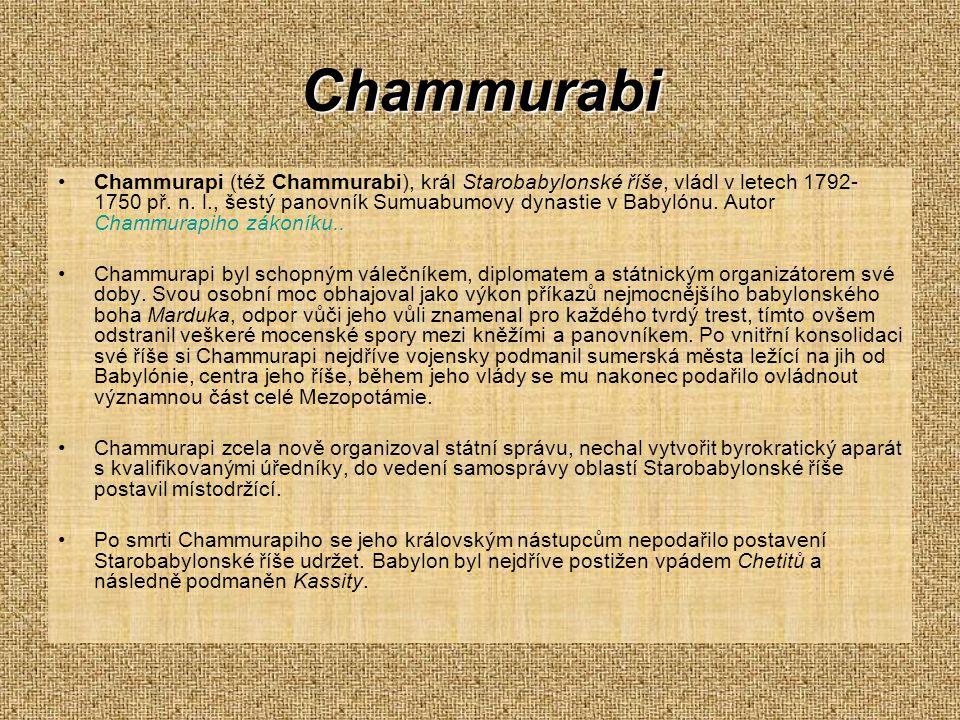 Chammurabi Chammurapi (též Chammurabi), král Starobabylonské říše, vládl v letech 1792- 1750 př. n. l., šestý panovník Sumuabumovy dynastie v Babylónu
