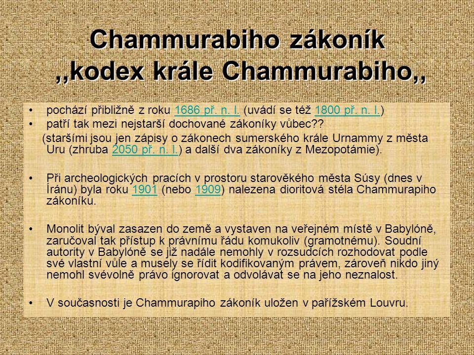 Chammurabiho zákoník,,kodex krále Chammurabiho,, pochází přibližně z roku 1686 př. n. l. (uvádí se též 1800 př. n. l.)1686 př. n. l.1800 př. n. l. pat