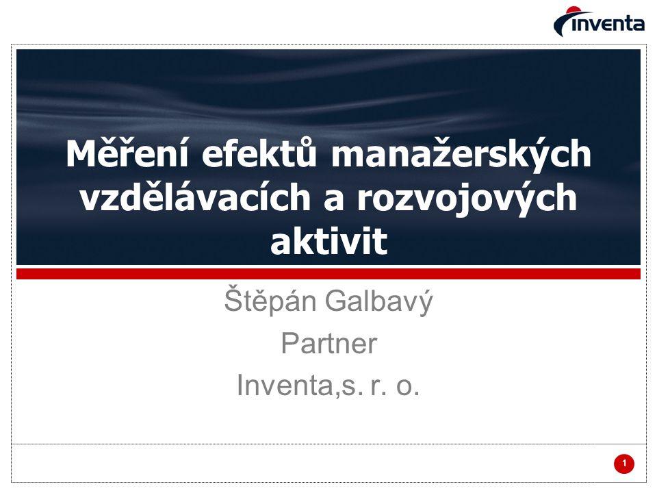 1 Měření efektů manažerských vzdělávacích a rozvojových aktivit Štěpán Galbavý Partner Inventa,s. r. o.