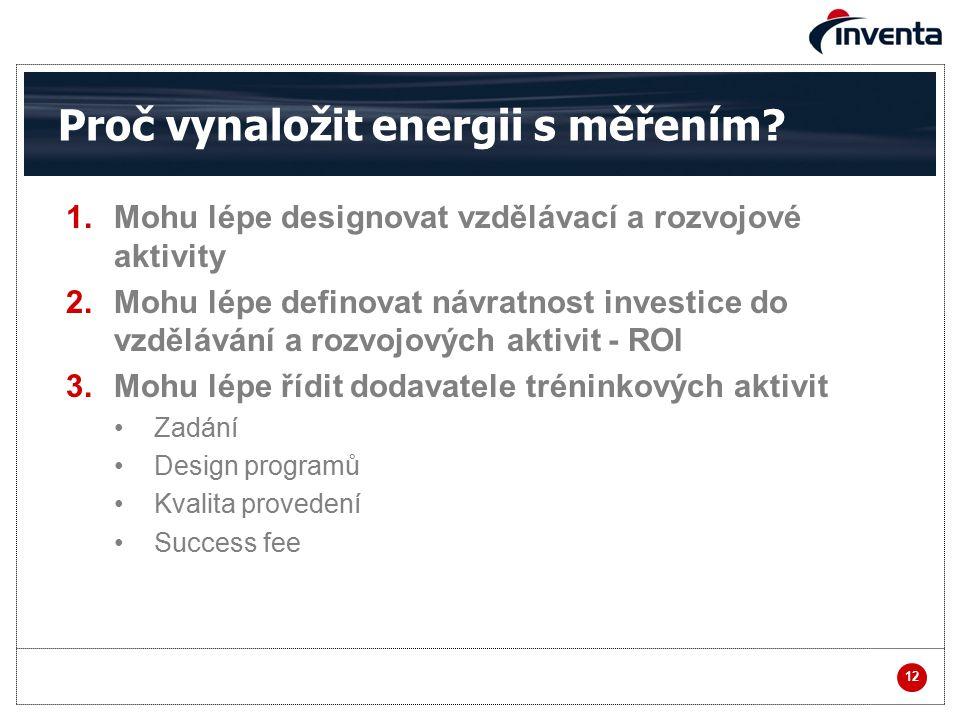 12 Proč vynaložit energii s měřením? 1.Mohu lépe designovat vzdělávací a rozvojové aktivity 2.Mohu lépe definovat návratnost investice do vzdělávání a