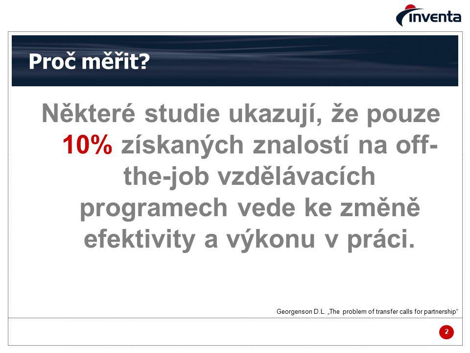 2 Proč měřit? Některé studie ukazují, že pouze 10% získaných znalostí na off- the-job vzdělávacích programech vede ke změně efektivity a výkonu v prác