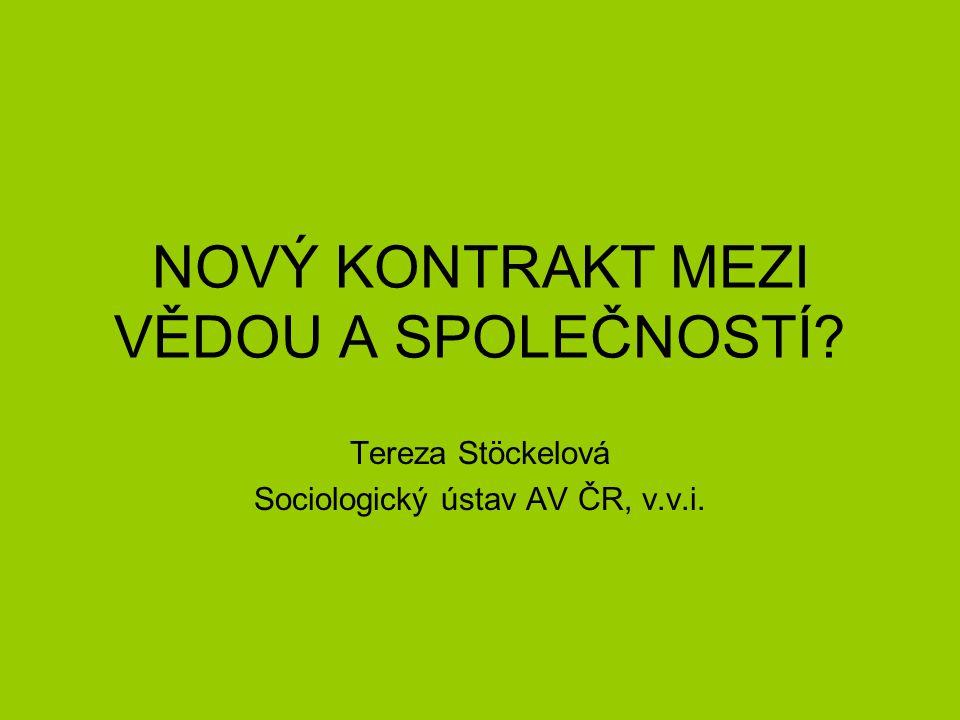 NOVÝ KONTRAKT MEZI VĚDOU A SPOLEČNOSTÍ? Tereza Stöckelová Sociologický ústav AV ČR, v.v.i.