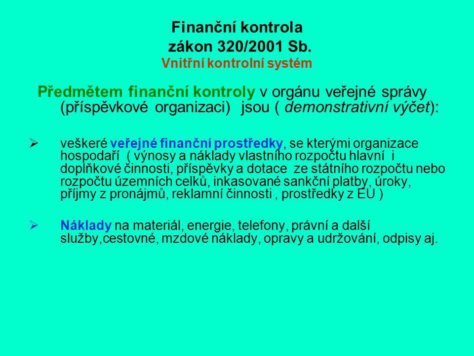 Finanční kontrola zákon 320/2001 Sb. Vnitřní kontrolní systém Předmětem finanční kontroly v orgánu veřejné správy (příspěvkové organizaci) jsou ( demo