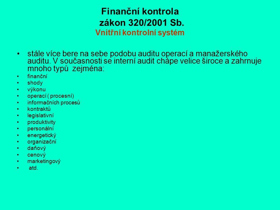 Finanční kontrola zákon 320/2001 Sb. Vnitřní kontrolní systém stále více bere na sebe podobu auditu operací a manažerského auditu. V současnosti se in