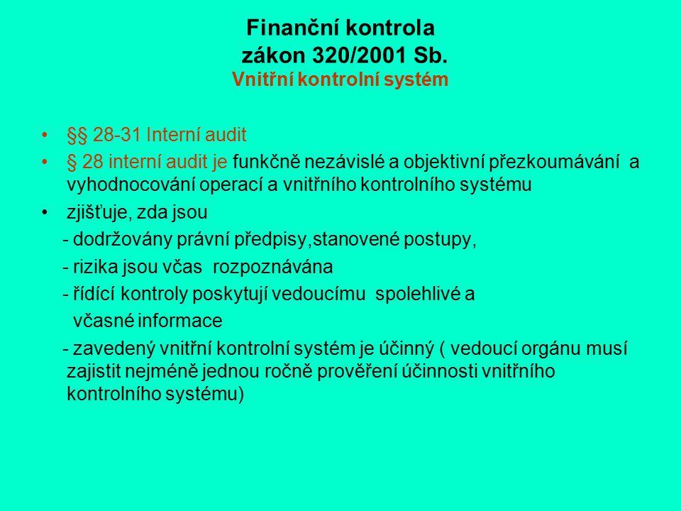 Finanční kontrola zákon 320/2001 Sb. Vnitřní kontrolní systém §§ 28-31 Interní audit § 28 interní audit je funkčně nezávislé a objektivní přezkoumáván