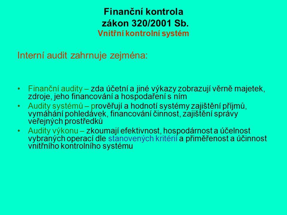 Finanční kontrola zákon 320/2001 Sb. Vnitřní kontrolní systém Interní audit zahrnuje zejména: Finanční audity – zda účetní a jiné výkazy zobrazují věr