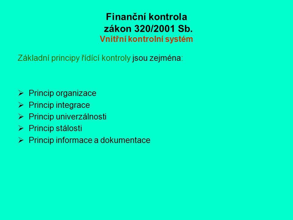Finanční kontrola zákon 320/2001 Sb. Vnitřní kontrolní systém Základní principy řídící kontroly jsou zejména:  Princip organizace  Princip integrace