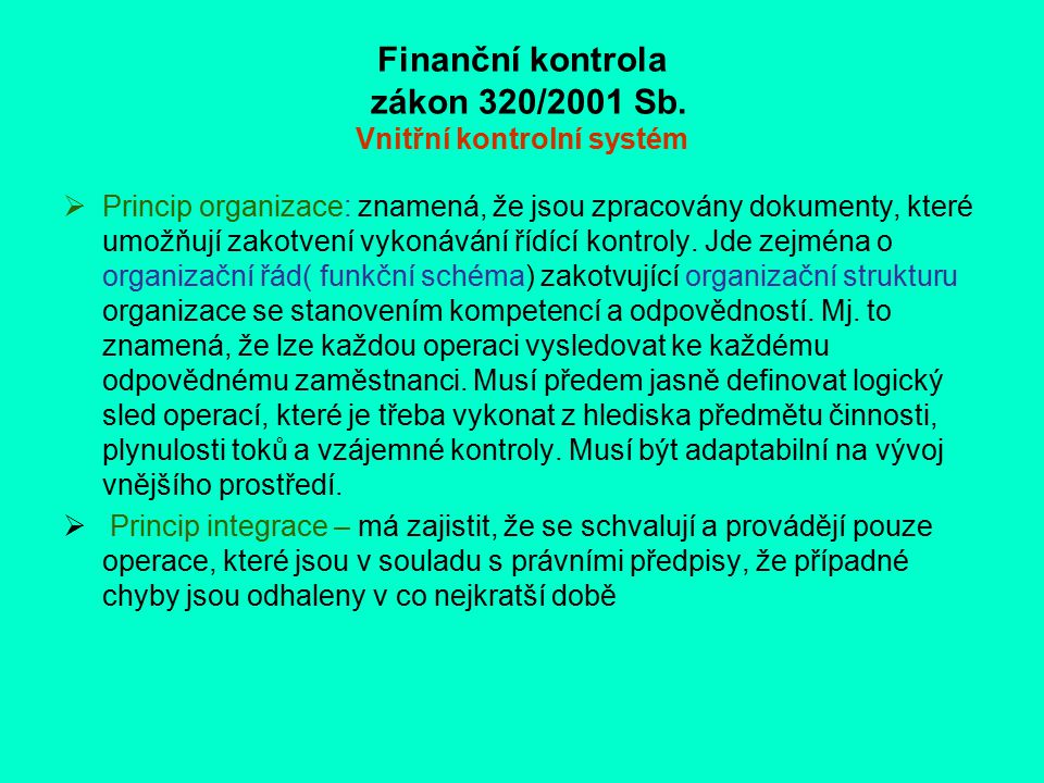 Finanční kontrola zákon 320/2001 Sb. Vnitřní kontrolní systém  Princip organizace: znamená, že jsou zpracovány dokumenty, které umožňují zakotvení vy