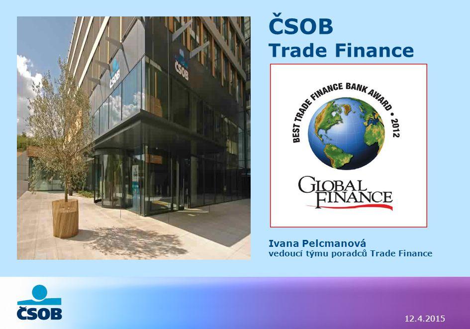 ČSOB Trade Finance Ivana Pelcmanová vedoucí týmu poradců Trade Finance 12.4.2015