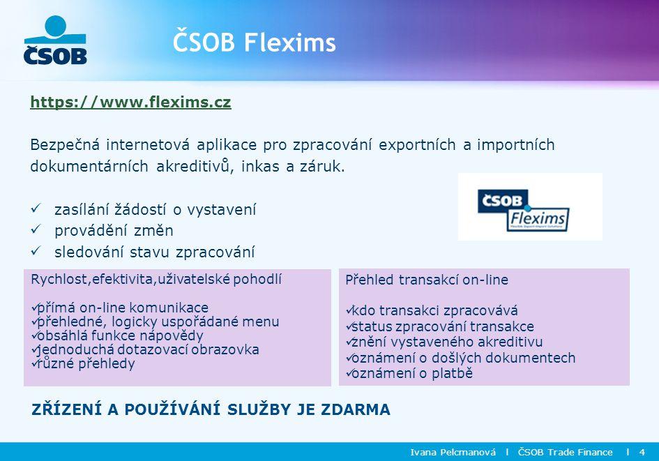ČSOB Flexims https://www.flexims.cz Bezpečná internetová aplikace pro zpracování exportních a importních dokumentárních akreditivů, inkas a záruk.