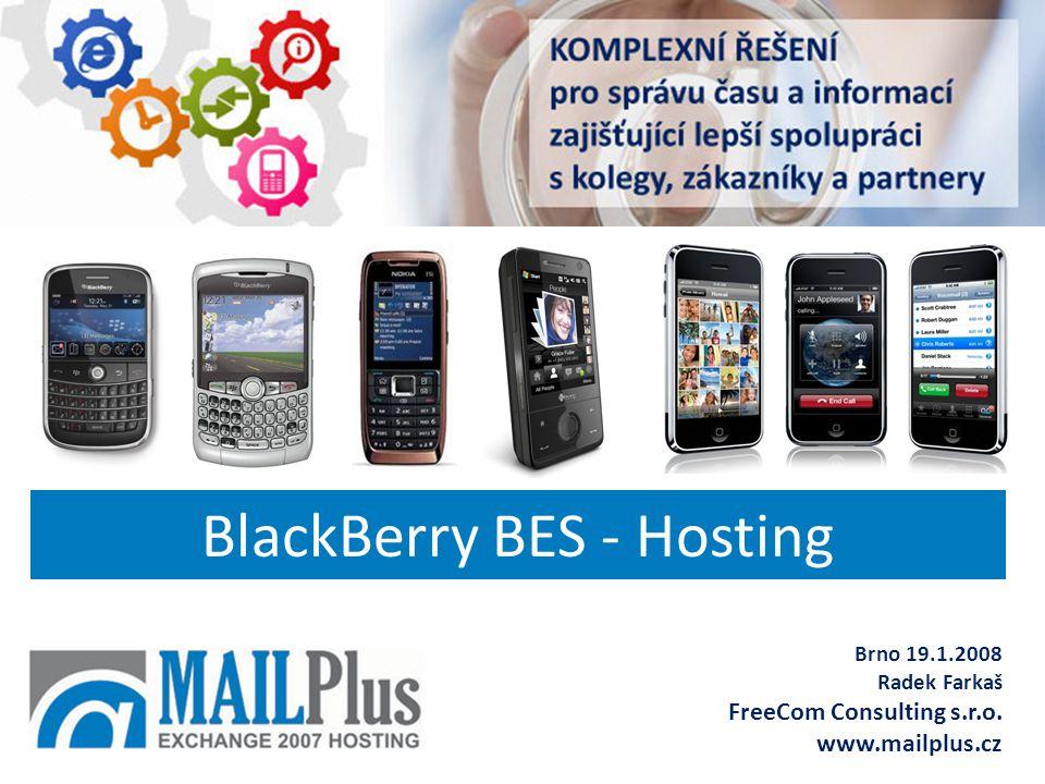 BlackBerry BES - Hosting Brno 19.1.2008 Radek Farkaš FreeCom Consulting s.r.o. www.mailplus.cz