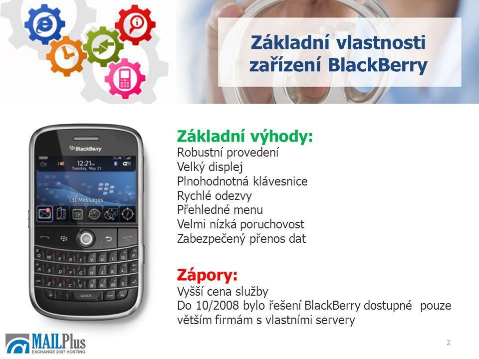 2 Základní vlastnosti zařízení BlackBerry Základní výhody: Robustní provedení Velký displej Plnohodnotná klávesnice Rychlé odezvy Přehledné menu Velmi nízká poruchovost Zabezpečený přenos dat Zápory: Vyšší cena služby Do 10/2008 bylo řešení BlackBerry dostupné pouze větším firmám s vlastními servery