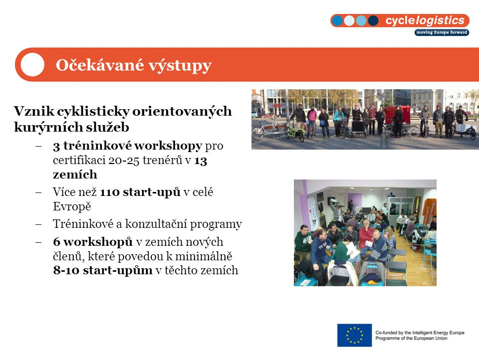 Očekávané výstupy Vznik cyklisticky orientovaných kurýrních služeb  3 tréninkové workshopy pro certifikaci 20-25 trenérů v 13 zemích  Více než 110 start-upů v celé Evropě  Tréninkové a konzultační programy  6 workshopů v zemích nových členů, které povedou k minimálně 8-10 start-upům v těchto zemích