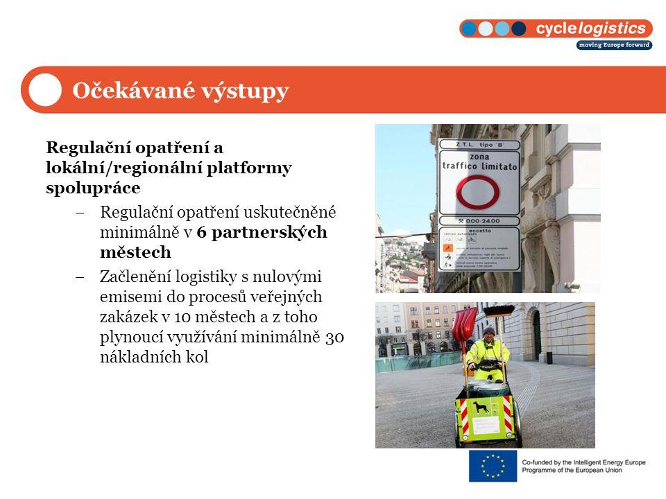 Očekávané výstupy Regulační opatření a lokální/regionální platformy spolupráce  Regulační opatření uskutečněné minimálně v 6 partnerských městech  Začlenění logistiky s nulovými emisemi do procesů veřejných zakázek v 10 městech a z toho plynoucí využívání minimálně 30 nákladních kol