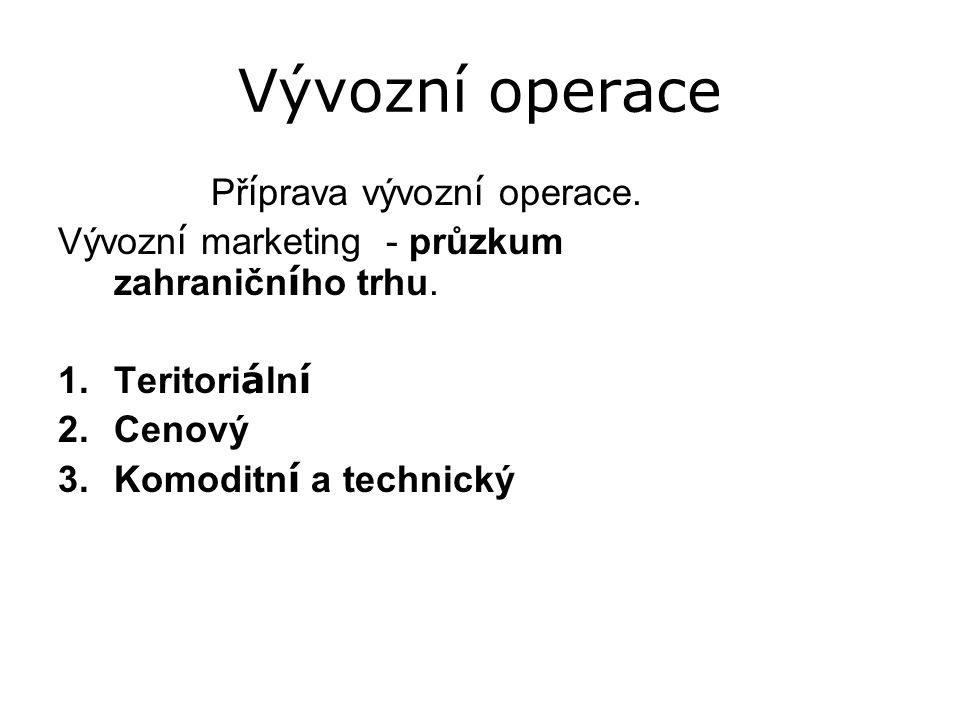 Vývozní operace Př í prava vývozn í operace.Vývozn í marketing - průzkum zahraničn í ho trhu.