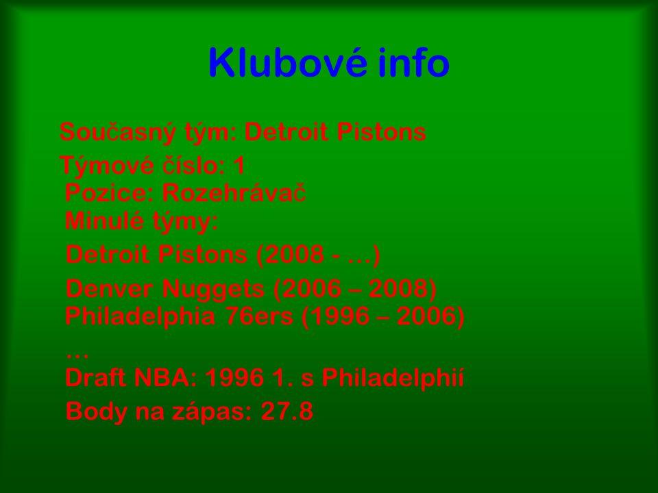 Klubové info Sou č asný tým: Detroit Pistons Týmové č íslo: 1 Pozice: Rozehráva č Minulé týmy: Detroit Pistons (2008 - …) Denver Nuggets (2006 – 2008) Philadelphia 76ers (1996 – 2006) … Draft NBA: 1996 1.