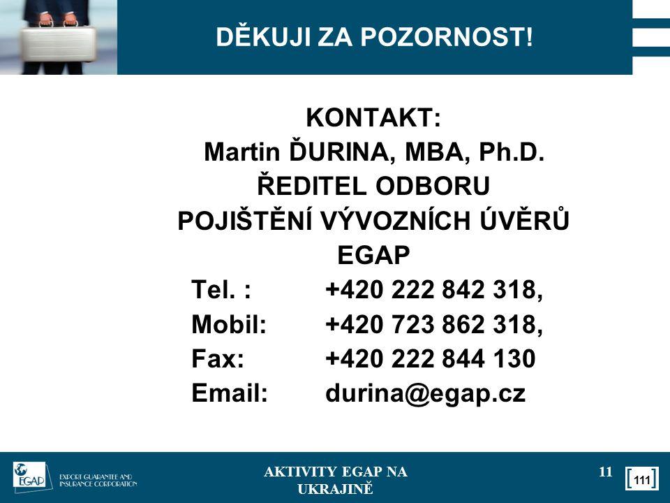 111 DĚKUJI ZA POZORNOST! KONTAKT: Martin ĎURINA, MBA, Ph.D. ŘEDITEL ODBORU POJIŠTĚNÍ VÝVOZNÍCH ÚVĚRŮ EGAP Tel. :+420 222 842 318, Mobil:+420 723 862 3