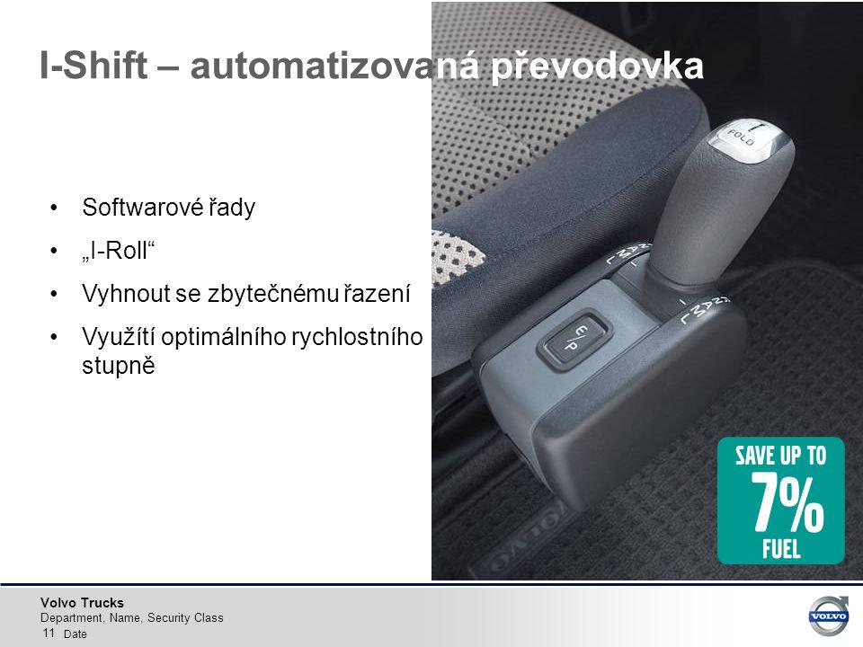 """Volvo Trucks I-Shift – automatizovaná převodovka 11 Department, Name, Security Class Date Softwarové řady """"I-Roll Vyhnout se zbytečnému řazení Využítí optimálního rychlostního stupně"""