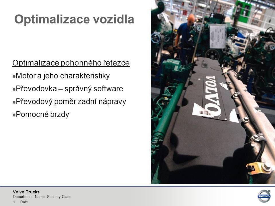 Volvo Trucks Optimalizace vozidla Optimalizace pohonného řetezce  Motor a jeho charakteristiky  Převodovka – správný software  Převodový poměr zadní nápravy  Pomocné brzdy 6 Department, Name, Security Class Date