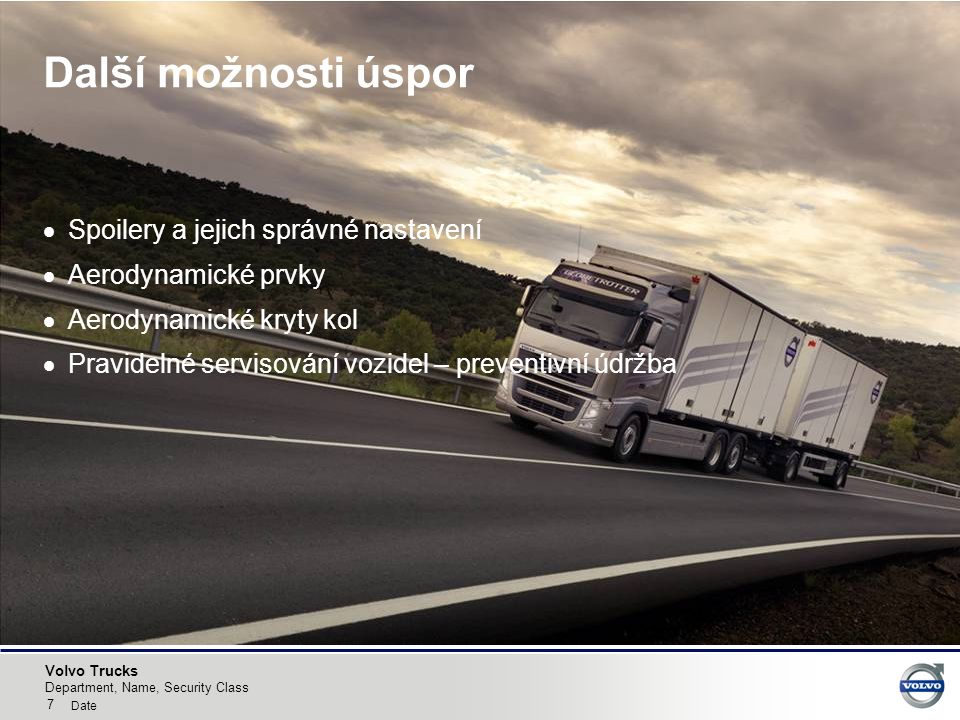 Volvo Trucks Další možnosti úspor  Spoilery a jejich správné nastavení  Aerodynamické prvky  Aerodynamické kryty kol  Pravidelné servisování vozidel – preventivní údržba 7 Department, Name, Security Class Date