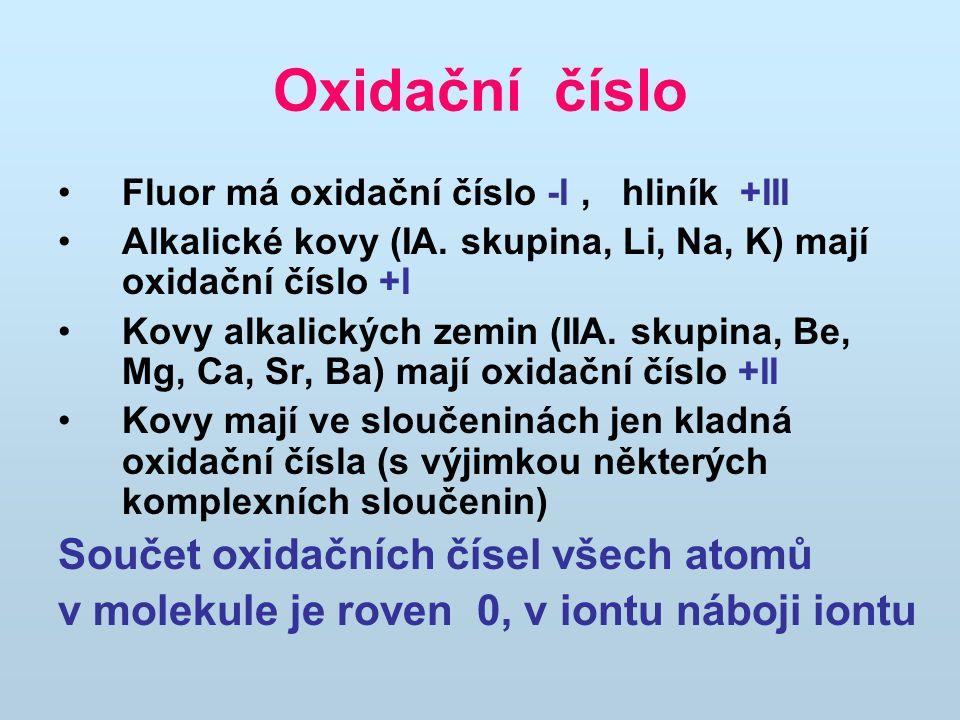 Oxidační číslo Fluor má oxidační číslo -I, hliník +III Alkalické kovy (IA. skupina, Li, Na, K) mají oxidační číslo +I Kovy alkalických zemin (IIA. sku