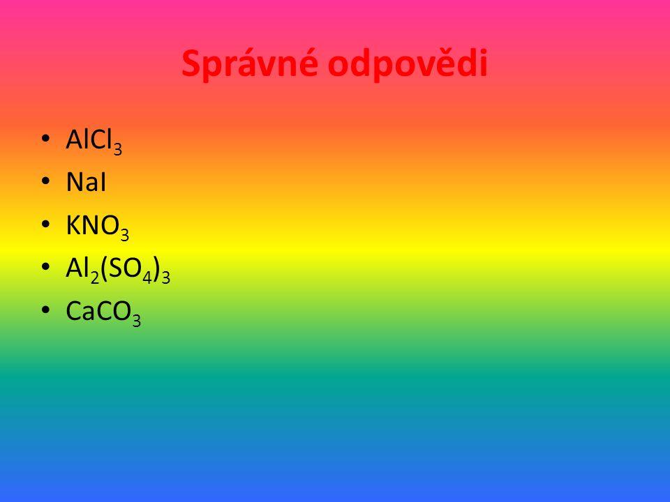 Správné odpovědi AlCl 3 NaI KNO 3 Al 2 (SO 4 ) 3 CaCO 3