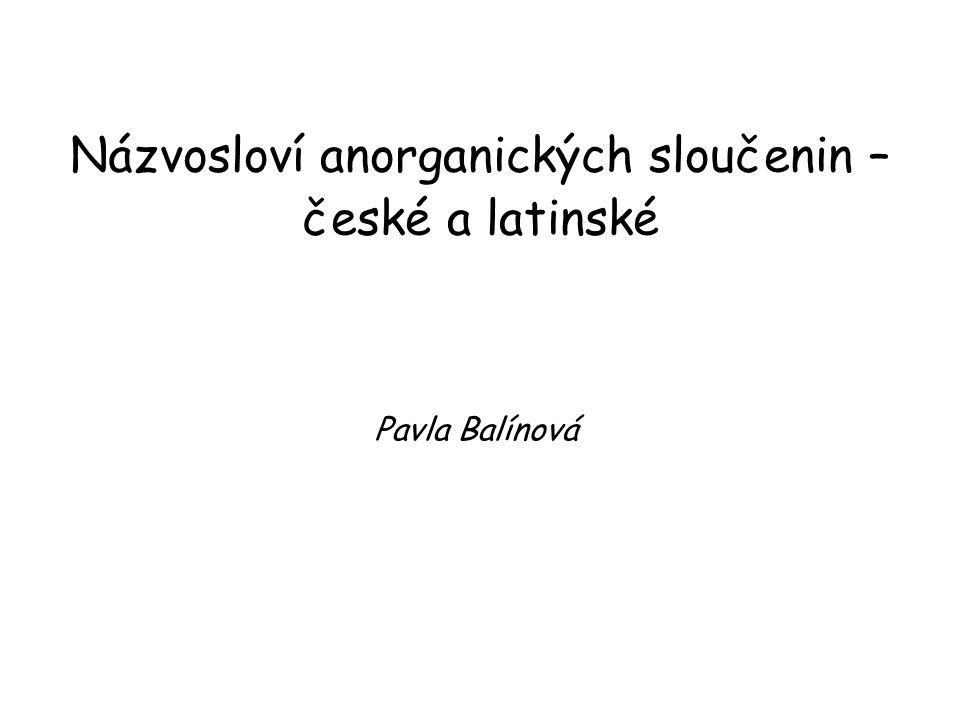 Názvosloví anorganických sloučenin – české a latinské Pavla Balínová