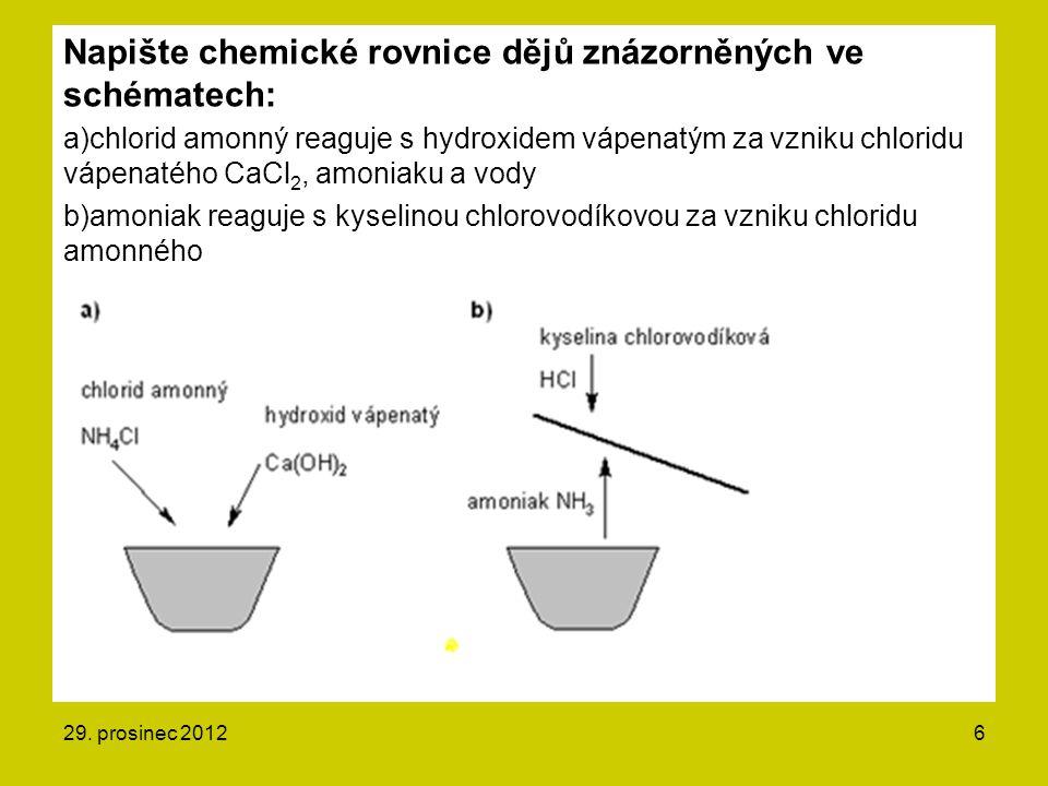 Napište chemické rovnice dějů znázorněných ve schématech: a)chlorid amonný reaguje s hydroxidem vápenatým za vzniku chloridu vápenatého CaCl 2, amoniaku a vody b)amoniak reaguje s kyselinou chlorovodíkovou za vzniku chloridu amonného 29.