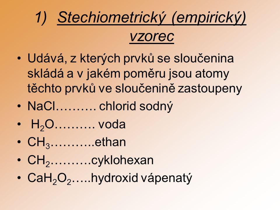 Vzorce sloučenin 1)Stechiometrický (empirický) vzorec 2)Sumární (molekulový souhrnný) vzorec 3)Racionální (funkční) 4)Strukturní (konstituční) 5)Strukturní elektronový 6)Geometrický 7)Krystalochemický