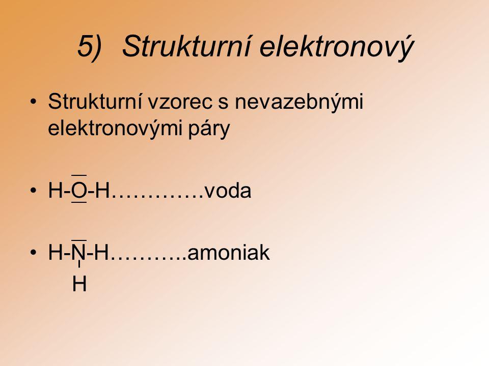 4)Strukturní (konstituční) Udávají pořadí navzájem sloučených atomů, většinou však nezobrazují jejich prostorové uspořádání H-O-H………..voda H-N-H………..amoniak H