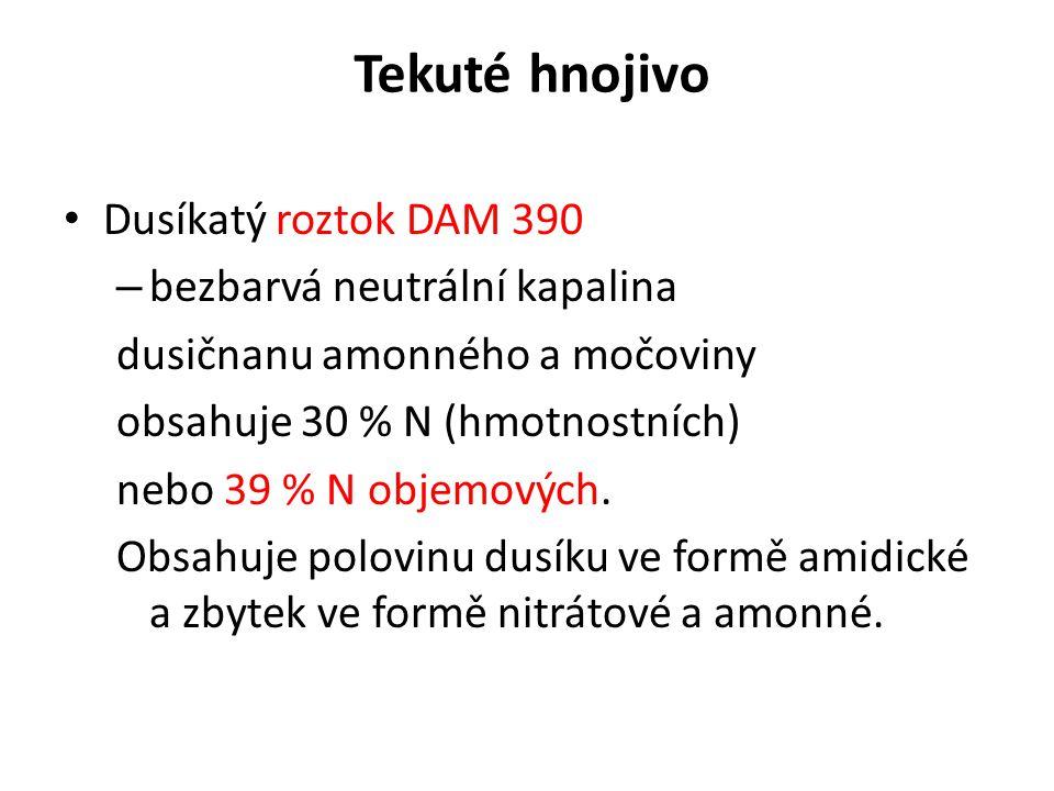 Tekuté hnojivo Dusíkatý roztok DAM 390 – bezbarvá neutrální kapalina dusičnanu amonného a močoviny obsahuje 30 % N (hmotnostních) nebo 39 % N objemový