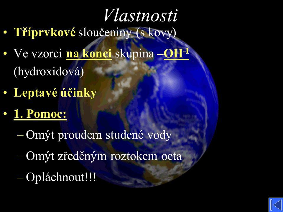 Vlastnosti Tvoření vzorce Tvoření vzorce Tvoření názvu Tvoření názvu Zástupci Příklady Konec Výroba hašeného vápna Výroba hašeného vápna