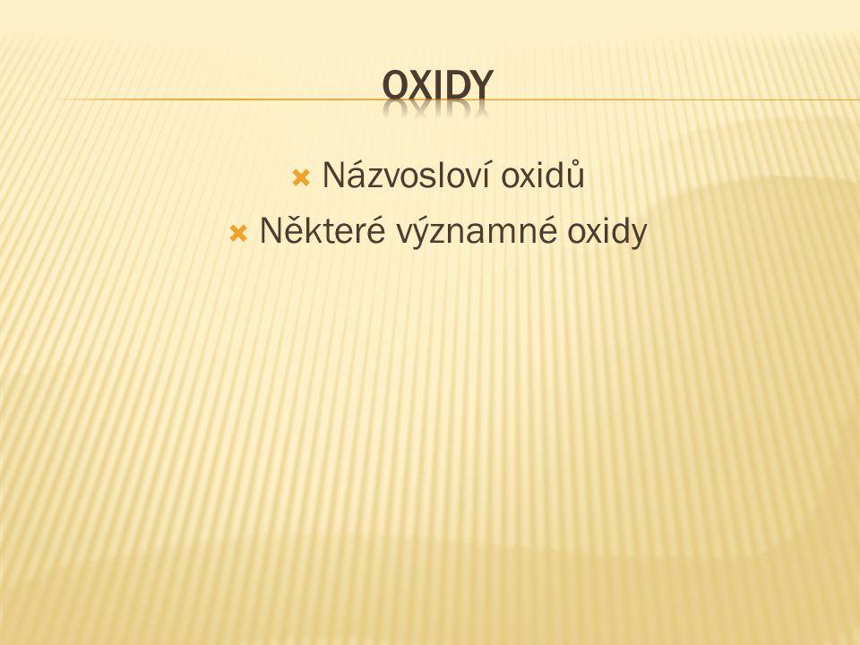  Názvosloví oxidů  Některé významné oxidy