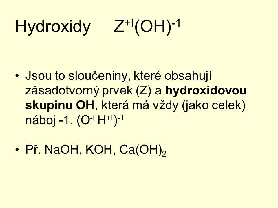 Hydroxidy Z +I (OH) -1 Jsou to sloučeniny, které obsahují zásadotvorný prvek (Z) a hydroxidovou skupinu OH, která má vždy (jako celek) náboj -1. (O -I