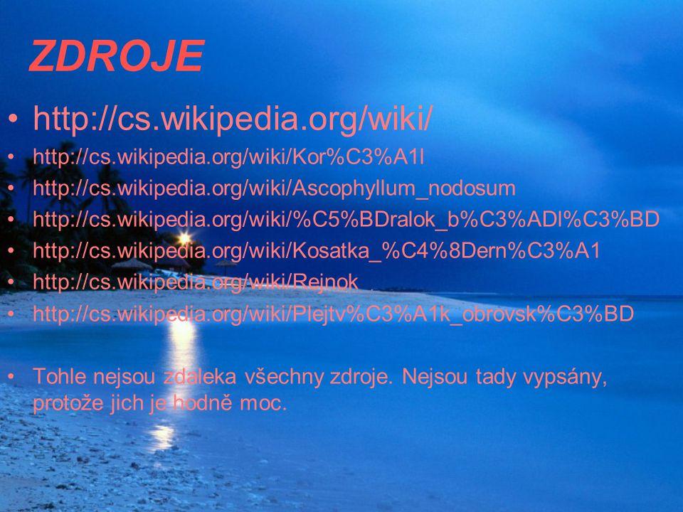 ZDROJE http://cs.wikipedia.org/wiki/ http://cs.wikipedia.org/wiki/Kor%C3%A1l http://cs.wikipedia.org/wiki/Ascophyllum_nodosum http://cs.wikipedia.org/wiki/%C5%BDralok_b%C3%ADl%C3%BD http://cs.wikipedia.org/wiki/Kosatka_%C4%8Dern%C3%A1 http://cs.wikipedia.org/wiki/Rejnok http://cs.wikipedia.org/wiki/Plejtv%C3%A1k_obrovsk%C3%BD Tohle nejsou zdaleka všechny zdroje.