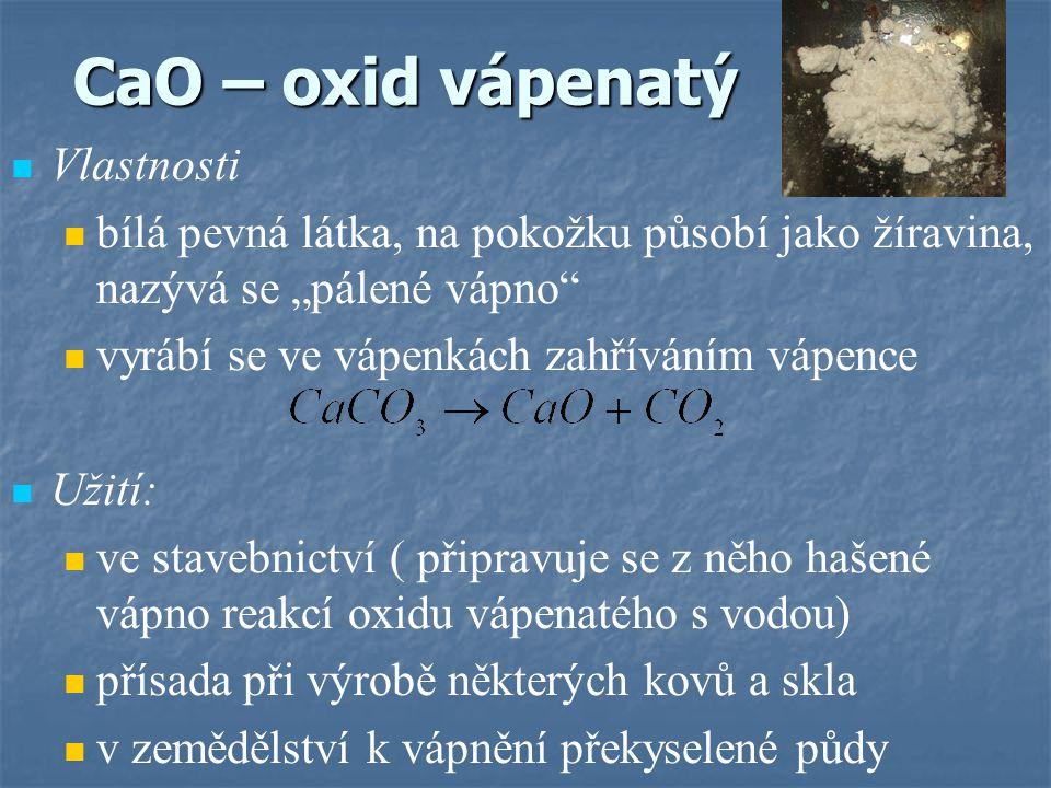 """CaO – oxid vápenatý Vlastnosti bílá pevná látka, na pokožku působí jako žíravina, nazývá se """"pálené vápno"""" vyrábí se ve vápenkách zahříváním vápence U"""