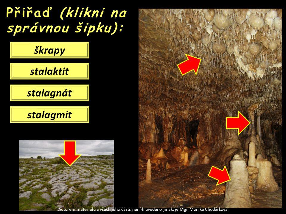 Přiřaď (klikni na správnou šipku): škrapy stalagmit stalagnát stalaktit Autorem materiálu a všech jeho částí, není-li uvedeno jinak, je Mgr.