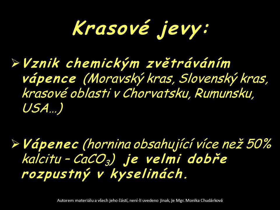 Krasové jevy:  Vznik chemickým zvětráváním vápence (Moravský kras, Slovenský kras, krasové oblasti v Chorvatsku, Rumunsku, USA…)  Vápenec (hornina obsahující více než 50% kalcitu – CaCO 3 ) je velmi dobře rozpustný v kyselinách.