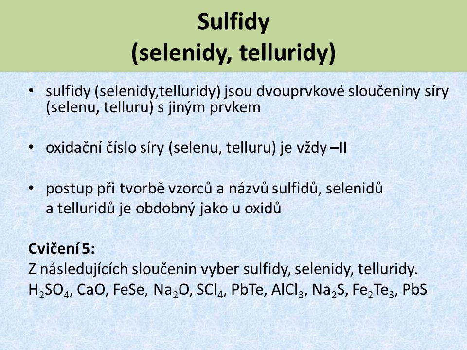 Sulfidy (selenidy, telluridy) sulfidy (selenidy,telluridy) jsou dvouprvkové sloučeniny síry (selenu, telluru) s jiným prvkem oxidační číslo síry (sele