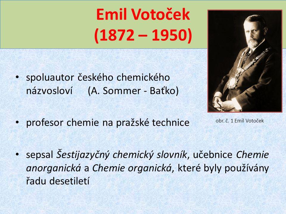 Emil Votoček (1872 – 1950) spoluautor českého chemického názvosloví (A. Sommer - Baťko) profesor chemie na pražské technice sepsal Šestijazyčný chemic