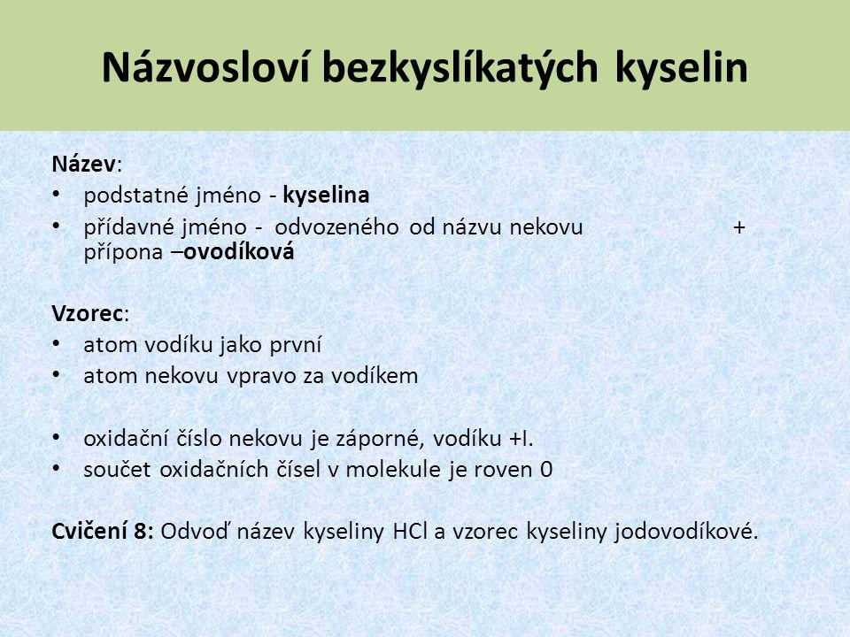 Názvosloví bezkyslíkatých kyselin Název: podstatné jméno - kyselina přídavné jméno - odvozeného od názvu nekovu + přípona –ovodíková Vzorec: atom vodí