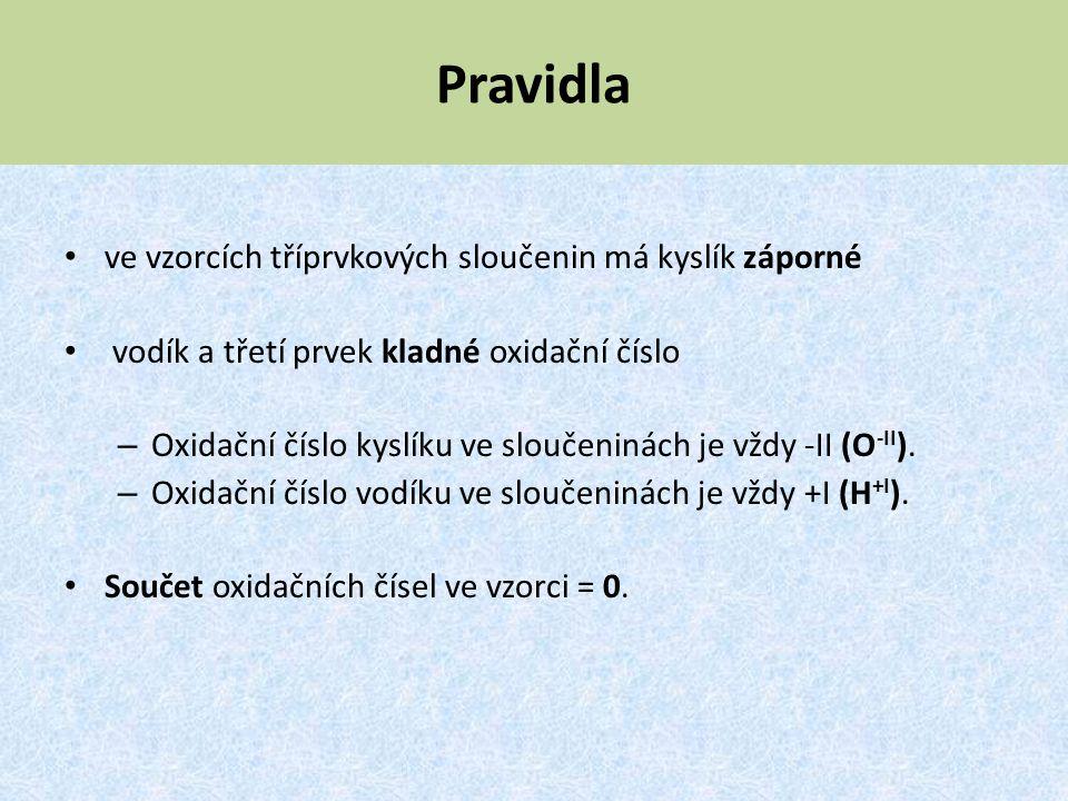 Pravidla ve vzorcích tříprvkových sloučenin má kyslík záporné vodík a třetí prvek kladné oxidační číslo – Oxidační číslo kyslíku ve sloučeninách je vž