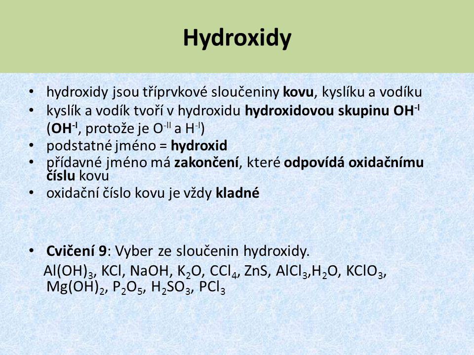 Hydroxidy hydroxidy jsou tříprvkové sloučeniny kovu, kyslíku a vodíku kyslík a vodík tvoří v hydroxidu hydroxidovou skupinu OH -I (OH -I, protože je O
