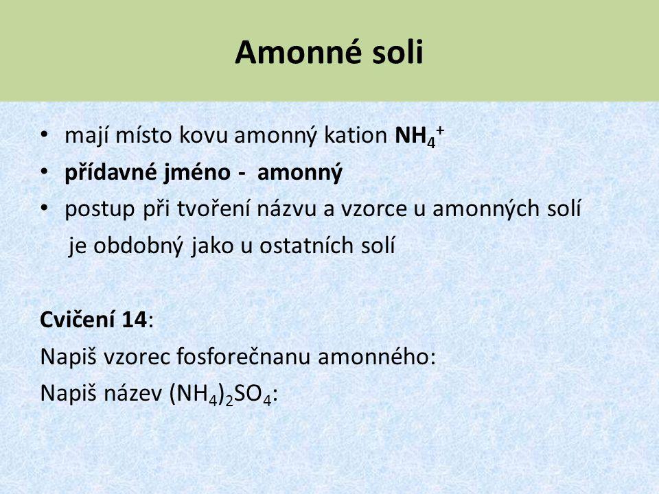 Amonné soli mají místo kovu amonný kation NH 4 + přídavné jméno - amonný postup při tvoření názvu a vzorce u amonných solí je obdobný jako u ostatních