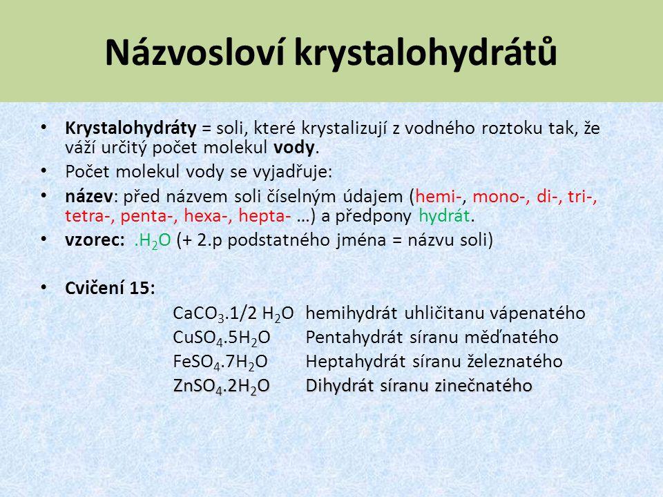 Názvosloví krystalohydrátů Krystalohydráty = soli, které krystalizují z vodného roztoku tak, že váží určitý počet molekul vody. Počet molekul vody se