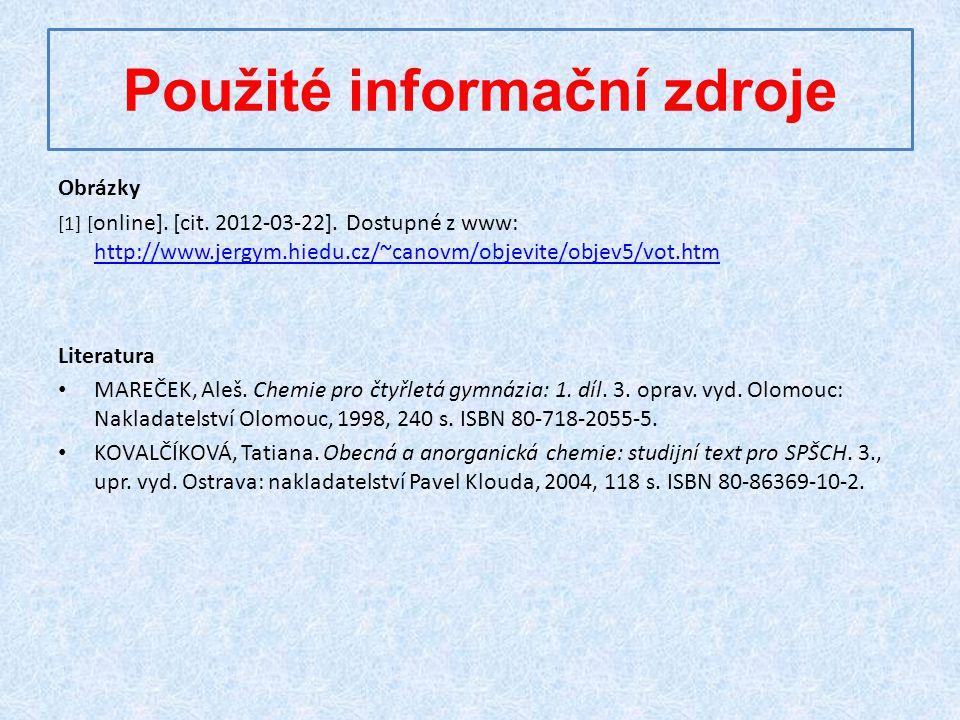 Použité informační zdroje Obrázky [1] [ online]. [cit. 2012-03-22]. Dostupné z www: http://www.jergym.hiedu.cz/~canovm/objevite/objev5/vot.htm http://