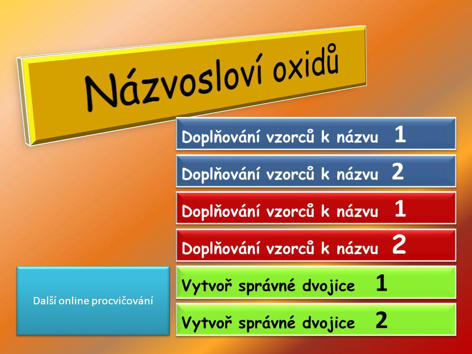 Doplňování vzorců k názvu 1 Doplňování vzorců k názvu 1 Doplňování vzorců k názvu 2 Doplňování vzorců k názvu 2 Doplňování vzorců k názvu 1 Doplňování vzorců k názvu 1 Doplňování vzorců k názvu 2 Doplňování vzorců k názvu 2 Vytvoř správné dvojice 1 Vytvoř správné dvojice 1 Vytvoř správné dvojice 2 Vytvoř správné dvojice 2 Další online procvičování
