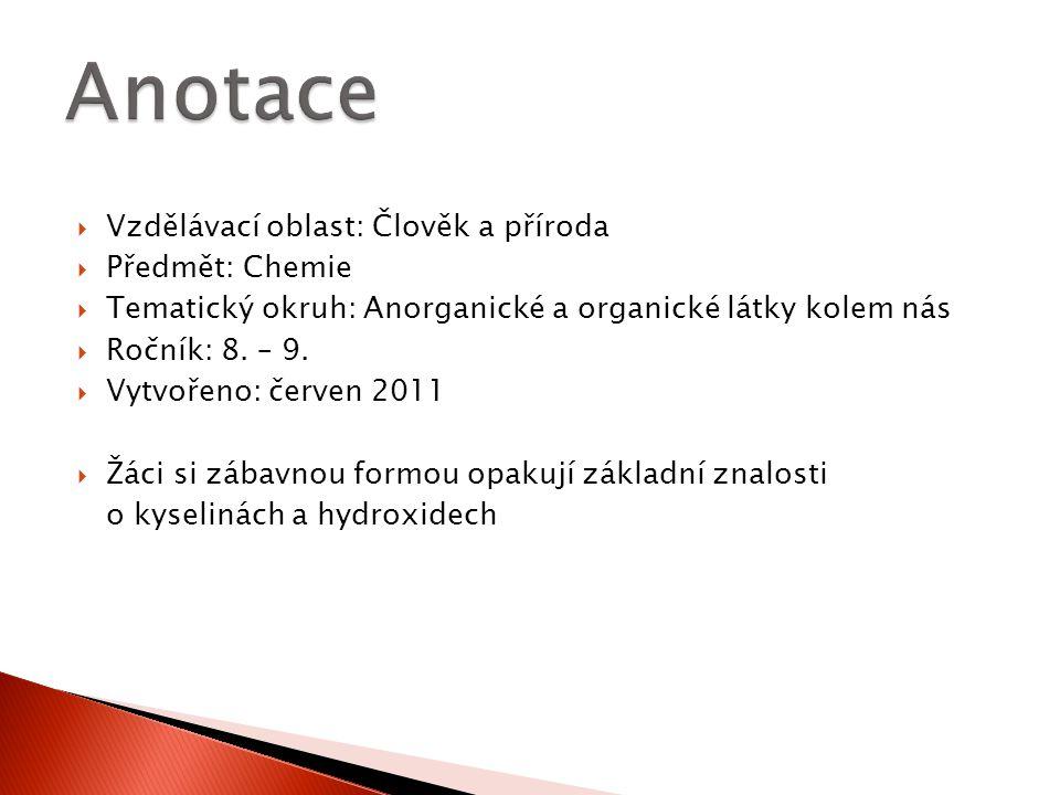  Vzdělávací oblast: Člověk a příroda  Předmět: Chemie  Tematický okruh: Anorganické a organické látky kolem nás  Ročník: 8. – 9.  Vytvořeno: červ