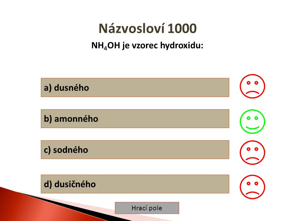 Hrací pole Názvosloví 1000 NH 4 OH je vzorec hydroxidu: a) dusného b) amonného c) sodného d) dusičného